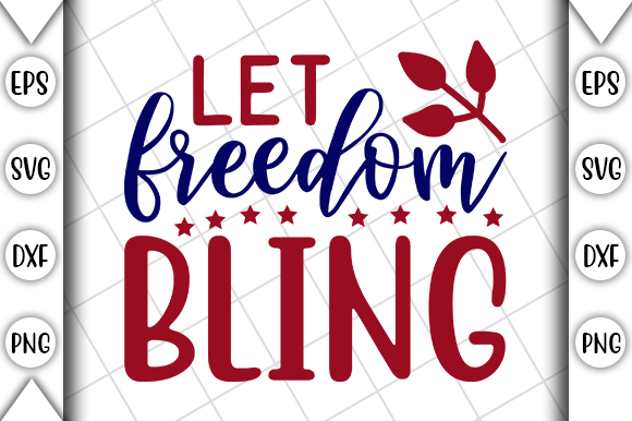 Download Free 4th Of July Let Freedom Bling Graphic By Crafting Time for Cricut Explore, Silhouette and other cutting machines.