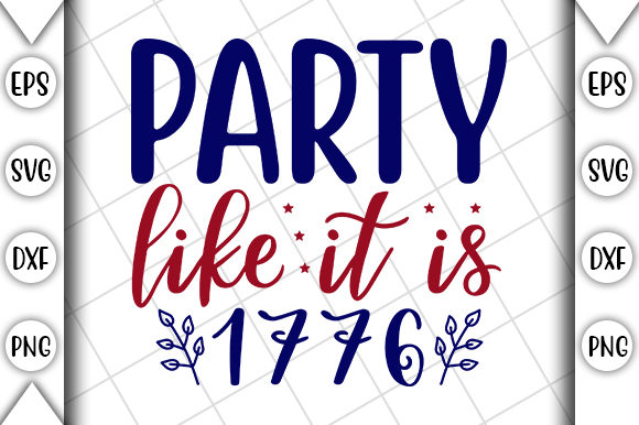 4th of July, Party Like It is 1776 Graphic Print Templates By Crafting Time