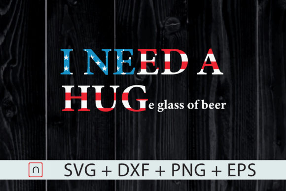 Download Free I Need A Huge Glass Of Beer 4th Of July Graphic By Novalia for Cricut Explore, Silhouette and other cutting machines.