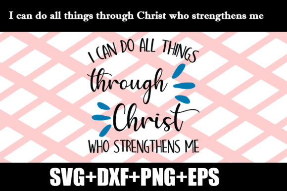 Download Free I Can Do All Things Through Christ Quote Graphic By Design Store for Cricut Explore, Silhouette and other cutting machines.