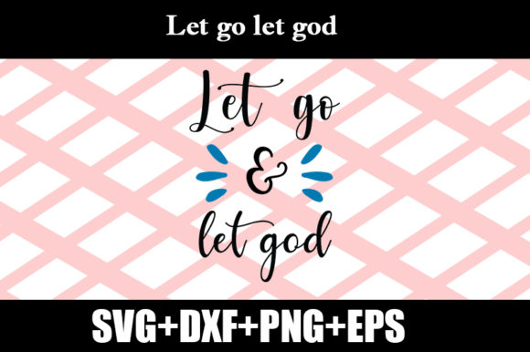 Download Free Let Go Let God Graphic By Design Store Creative Fabrica for Cricut Explore, Silhouette and other cutting machines.