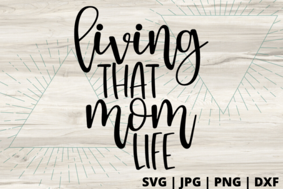 Download Free Living That Mom Life Graphic By Talia Smith Creative Fabrica for Cricut Explore, Silhouette and other cutting machines.