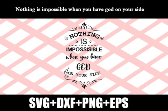Download Free Nothing Is Impossible When You Have God Graphic By Design Store for Cricut Explore, Silhouette and other cutting machines.