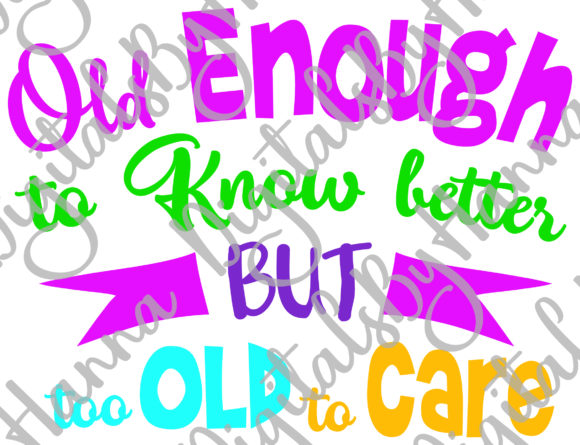 Download Free Old Enough To Know Better Too Old To Care Graphic By Digitals By Hanna Creative Fabrica for Cricut Explore, Silhouette and other cutting machines.
