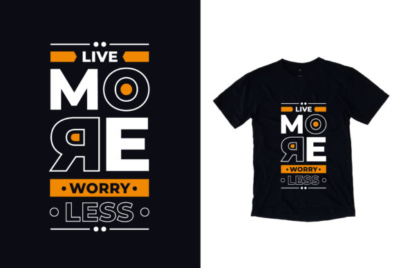 T-shirt Live More Worry Less Quotes Graphic Illustrations By yazriltri