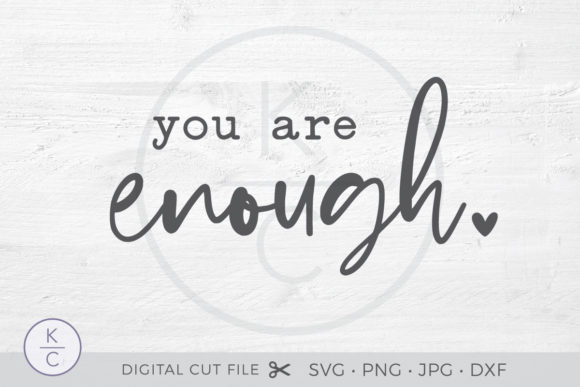 You Are Enough Graphic Crafts By thekccollectiveco