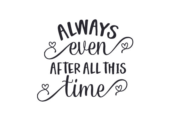 ALWAYS - Even After All This Time Quotes Craft Cut File By Creative Fabrica Crafts