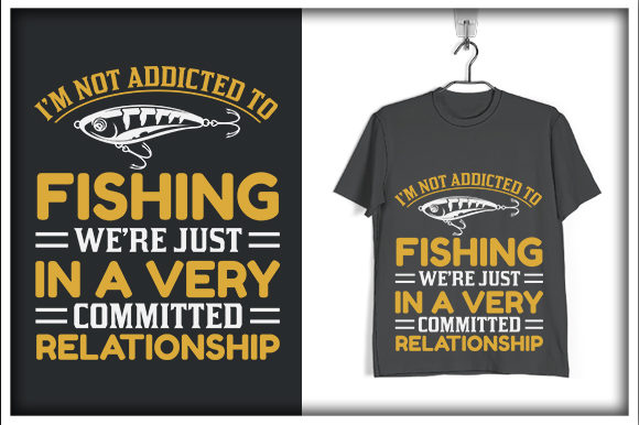 Download I M Not Addicted To Fishing We Re Just In A Very Committed Relationship Graphic By Svg Hut Creative Fabrica