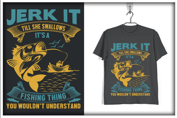 Print on Demand: Jerk It Till She Swallows; Its a Fishing Thing You Wouldnt Understand  Graphic Print Templates By svg_hut