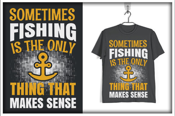 Print on Demand: Sometimes Fishing is the Only Thing That Makes Sense Graphic Print Templates By svg_hut