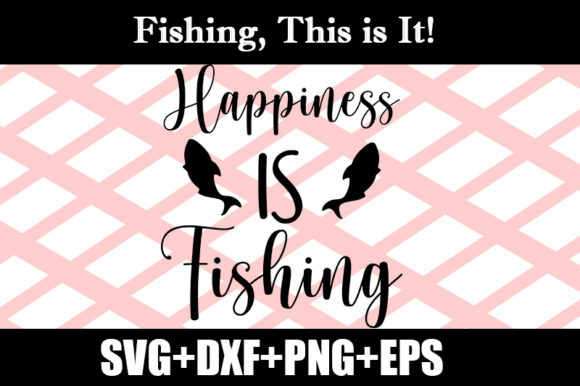 Download Free Happiness Is Fishing Graphic By Design Store Creative Fabrica for Cricut Explore, Silhouette and other cutting machines.