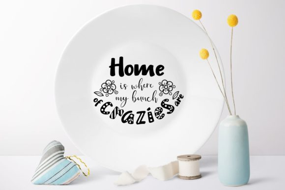 Download Free Home Is Where My Bunch Of Crazies Are Graphic By Millerzoa for Cricut Explore, Silhouette and other cutting machines.