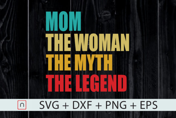 Print on Demand: The Woman the Myth the Legend Mom Day Graphic Print Templates By Novalia