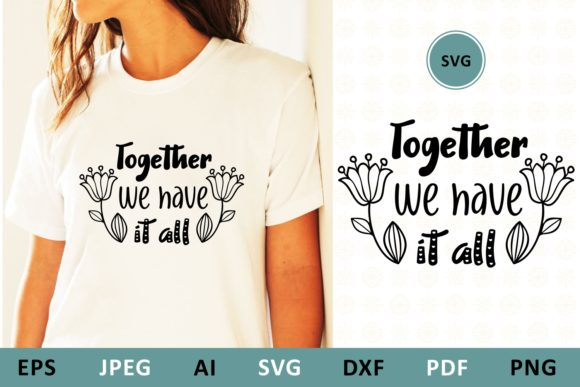 Download Free Together We Have It All Family Quote Graphic By Millerzoa for Cricut Explore, Silhouette and other cutting machines.