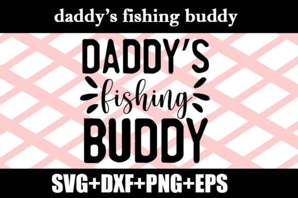 Download Free Daddy S Fishing Buddy Graphic By Design Store Creative Fabrica for Cricut Explore, Silhouette and other cutting machines.