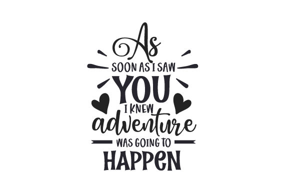 As Soon As I Saw You I Knew Adventure Was Going to Happen Travel Craft Cut File By Creative Fabrica Crafts