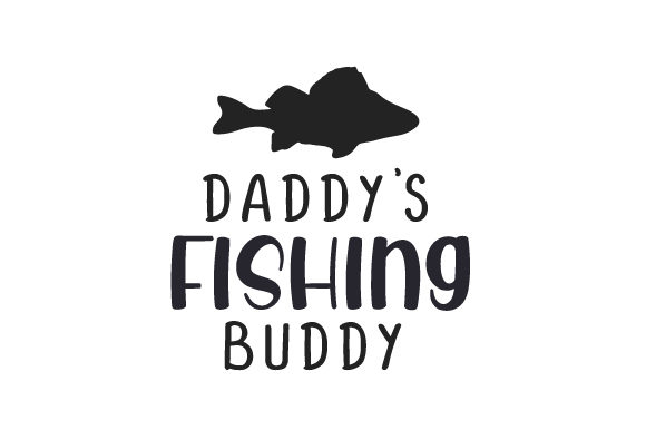 Daddy's Fishing Buddy Nature & Outdoors Craft Cut File By Creative Fabrica Crafts