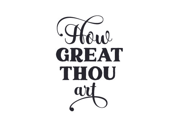 How Great Thou Art Quotes Craft Cut File By Creative Fabrica Crafts