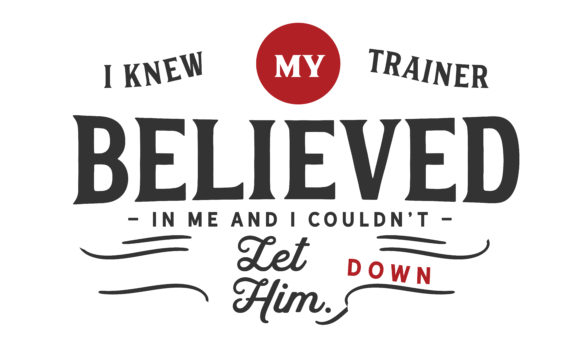 Print on Demand: I Knew My Trainer Believed in Me Graphic Illustrations By baraeiji