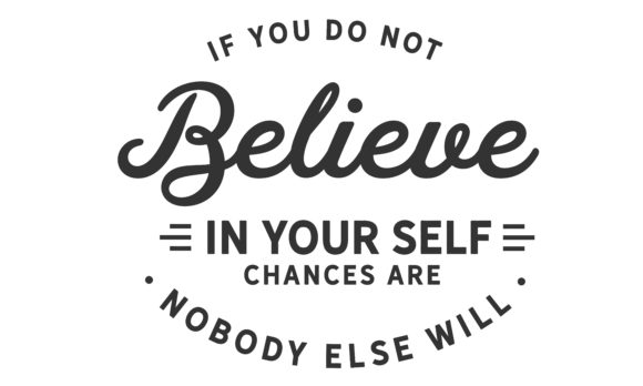 Download Free If You Do Not Believe In Yourself Graphic By Baraeiji Creative for Cricut Explore, Silhouette and other cutting machines.
