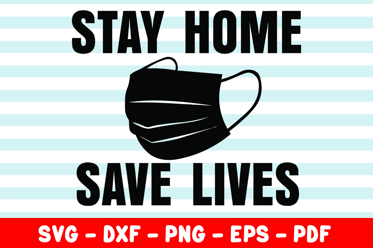 Download Free Stay Home Save Lives Graphic By Creativeshohor Creative Fabrica for Cricut Explore, Silhouette and other cutting machines.