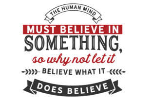Download Free The Human Mind Must Believe In Something Graphic By Baraeiji for Cricut Explore, Silhouette and other cutting machines.