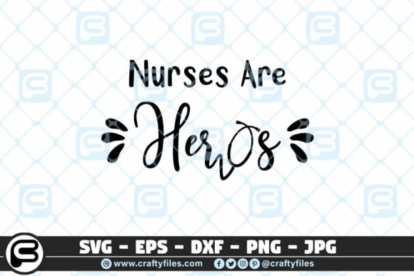 Nurses Are Heros Graphic Crafts By Crafty Files