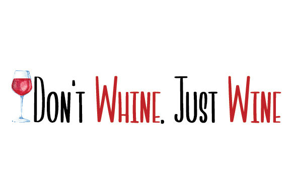 Download Free Don T Whine Just Wine Svg Cut File By Creative Fabrica Crafts for Cricut Explore, Silhouette and other cutting machines.