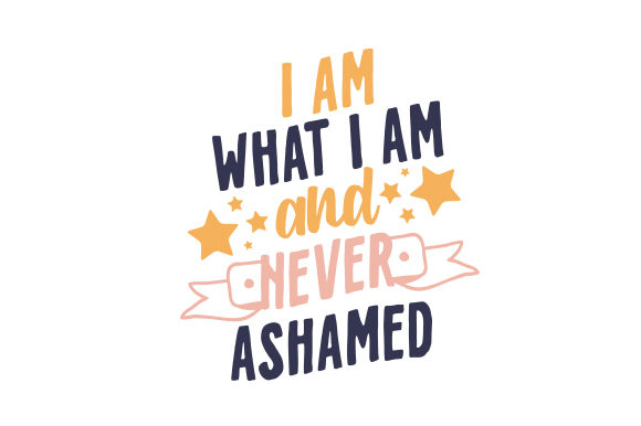 I Am What I Am and Never Ashamed Quotes Craft Cut File By Creative Fabrica Crafts