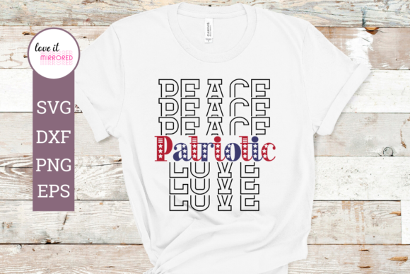 Download Free Peace Love Patriotic 4th Of July Graphic By Love It Mirrored for Cricut Explore, Silhouette and other cutting machines.