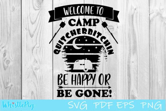 Download Free Welcome To Our Camp Quitcherbitchin Graphic By Whistlepig for Cricut Explore, Silhouette and other cutting machines.