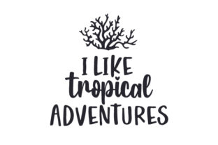 I Like Tropical Adventures Travel Craft Cut File By Creative Fabrica Crafts