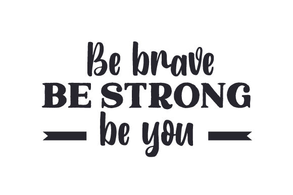 Be Brave, Be Strong, Be You Reisen Plotterdatei von Creative Fabrica Crafts