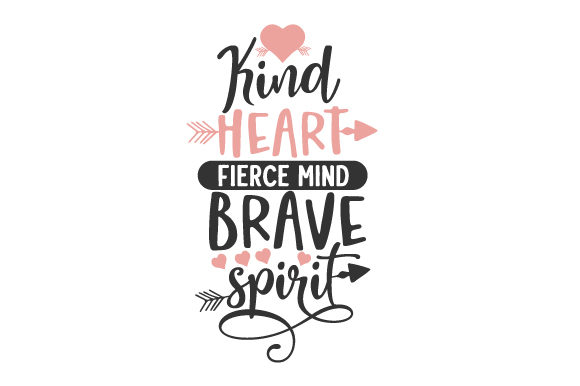 Kind Heart, Fierce Mind, Brave Spirit Travel Craft Cut File By Creative Fabrica Crafts