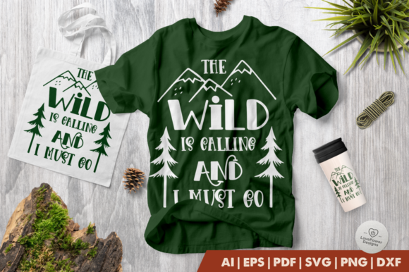 Print on Demand: The Wild is Calling and I Must Go Graphic Crafts By LovePowerDesigns