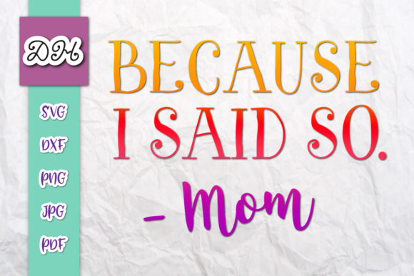 Download Free Because I Said So Mom Life Print Cut Graphic By Digitals By for Cricut Explore, Silhouette and other cutting machines.