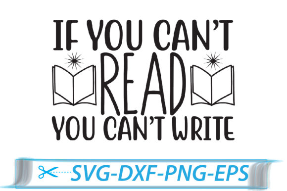 If You Can't Read, You Can't Write Graphic Crafts By Svg Store
