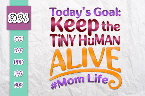 Print on Demand: Today's Goal Keep Tiny Human Alive Print Graphic Crafts By Digitals by Hanna