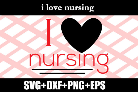Download Free I Love Nursing Graphic By Design Store Creative Fabrica for Cricut Explore, Silhouette and other cutting machines.