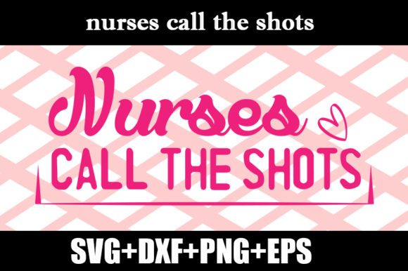 Download Free Nurses Call The Shots Graphic By Design Store Creative Fabrica for Cricut Explore, Silhouette and other cutting machines.