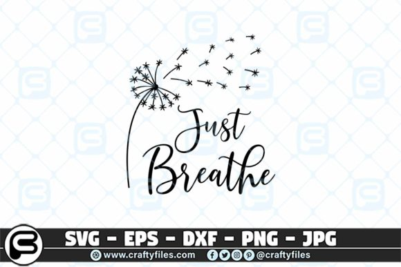Just Breathe Dandelion   Graphic Crafts By Crafty Files