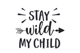 Stay Wild My Child Travel Craft Cut File By Creative Fabrica Crafts