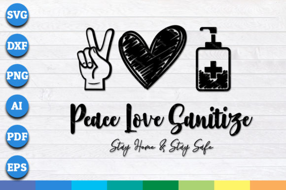 Peace Love Sanitize, Stay Home Stay Safe Graphic Crafts By AartStudioExpo