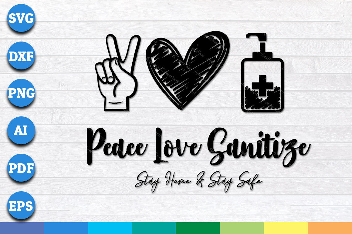 Download Free Peace Love Sanitize Stay Home Stay Safe Graphic By for Cricut Explore, Silhouette and other cutting machines.
