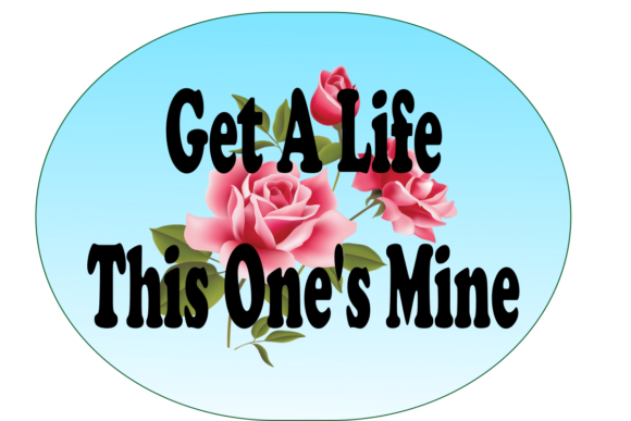 Get a Life This One's Mine Graphic Print Templates By Pixies