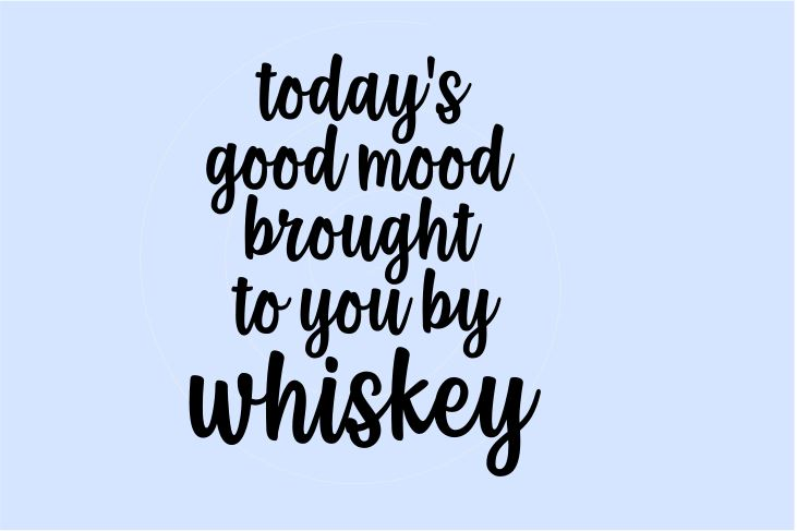 Download Free Good Mood Brought To You By Whiskey Graphic By Hayley Dockery for Cricut Explore, Silhouette and other cutting machines.