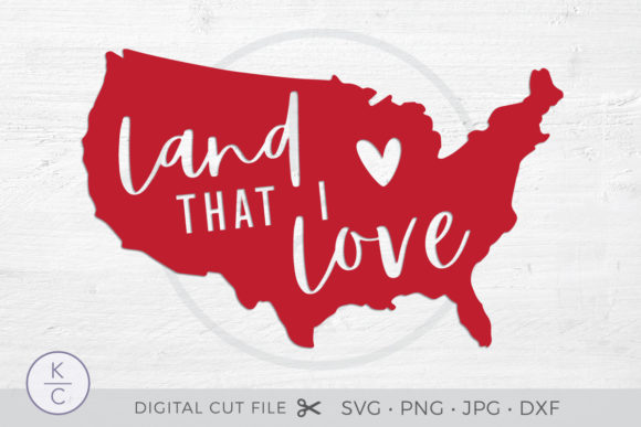 Land That I Love - 4th of July Graphic Crafts By thekccollectiveco