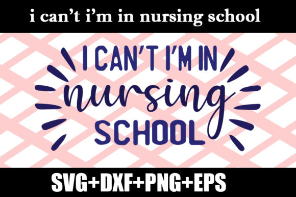 Download Free I Can T I M In Nursing School Graphic By Design Store Creative for Cricut Explore, Silhouette and other cutting machines.