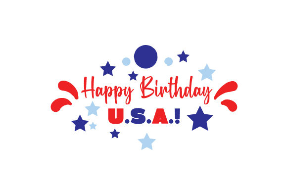 Happy Birthday U S a Independence Day Craft Cut File By Creative Fabrica Crafts