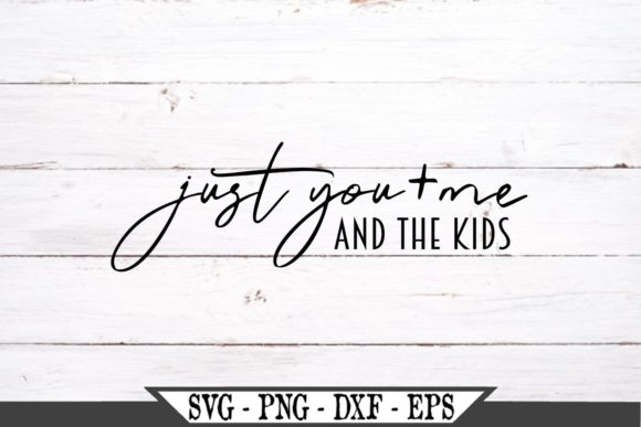 Just You and Me and the Kids   Graphic Crafts By Crafters Market Co